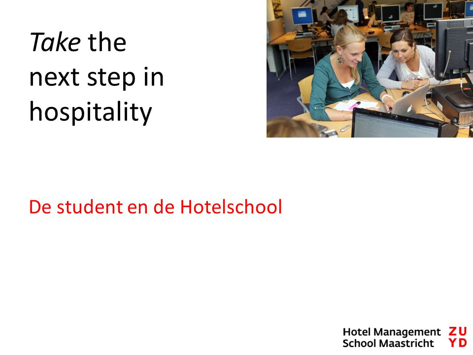 Take the next step in hospitality De student en de Hotelschool