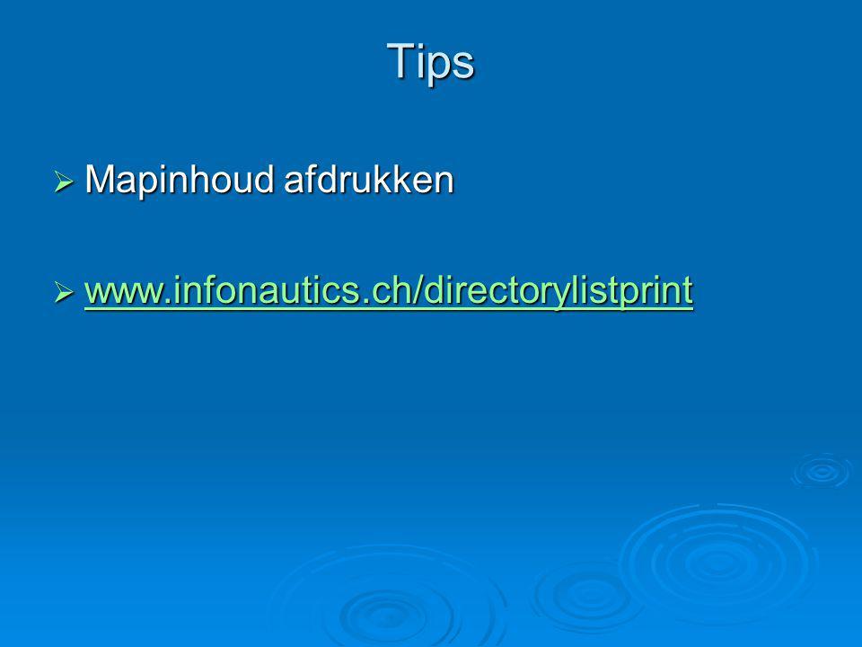 Tips  Mapinhoud afdrukken  www.infonautics.ch/directorylistprint www.infonautics.ch/directorylistprint