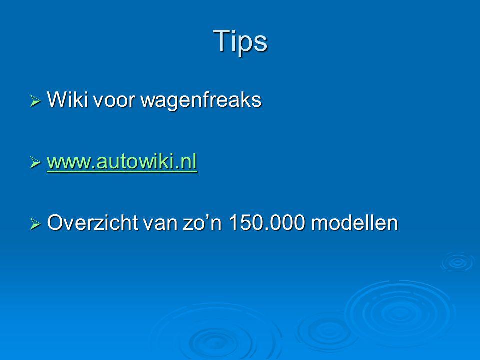Tips  Wiki voor wagenfreaks  www.autowiki.nl www.autowiki.nl  Overzicht van zo'n 150.000 modellen