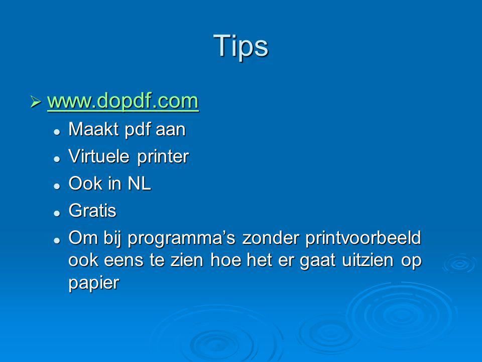 Tips  www.dopdf.com www.dopdf.com Maakt pdf aan Maakt pdf aan Virtuele printer Virtuele printer Ook in NL Ook in NL Gratis Gratis Om bij programma's zonder printvoorbeeld ook eens te zien hoe het er gaat uitzien op papier Om bij programma's zonder printvoorbeeld ook eens te zien hoe het er gaat uitzien op papier