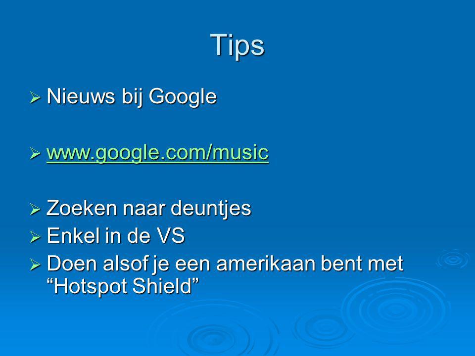 Tips  Nieuws bij Google  www.google.com/music www.google.com/music  Zoeken naar deuntjes  Enkel in de VS  Doen alsof je een amerikaan bent met Hotspot Shield