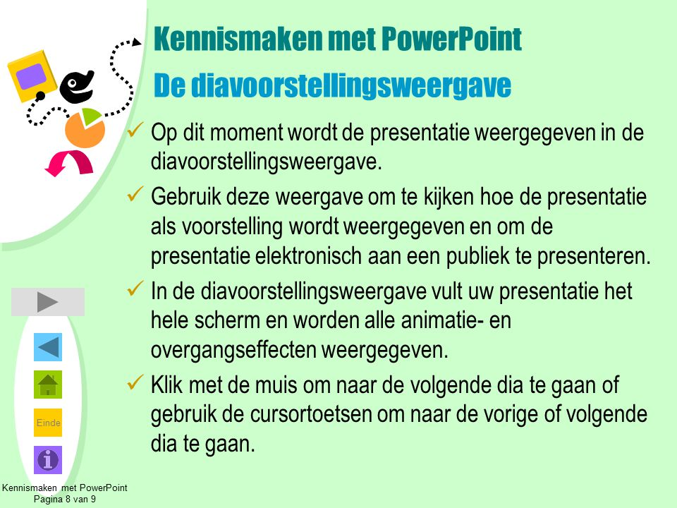 Einde Kennismaken met PowerPoint Pagina 8 van 9 Kennismaken met PowerPoint De diavoorstellingsweergave Op dit moment wordt de presentatie weergegeven