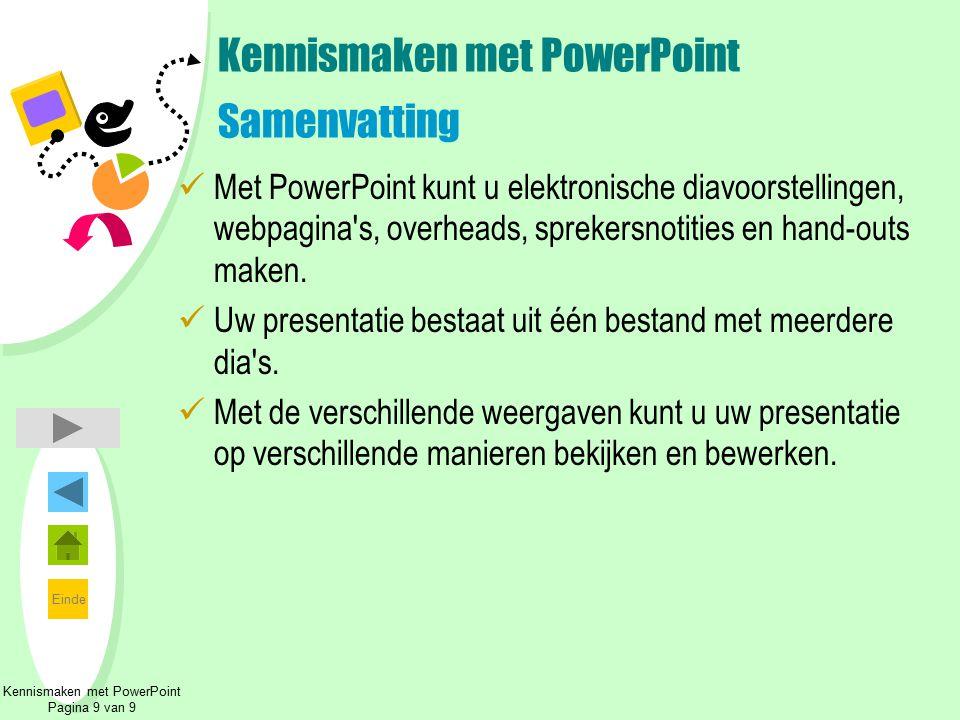 Einde Kennismaken met PowerPoint Pagina 9 van 9 Kennismaken met PowerPoint Samenvatting Met PowerPoint kunt u elektronische diavoorstellingen, webpagi
