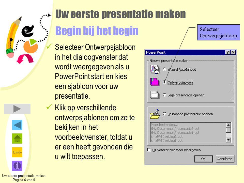 Einde Uw eerste presentatie maken Begin bij het begin Selecteer Ontwerpsjabloon in het dialoogvenster dat wordt weergegeven als u PowerPoint start en