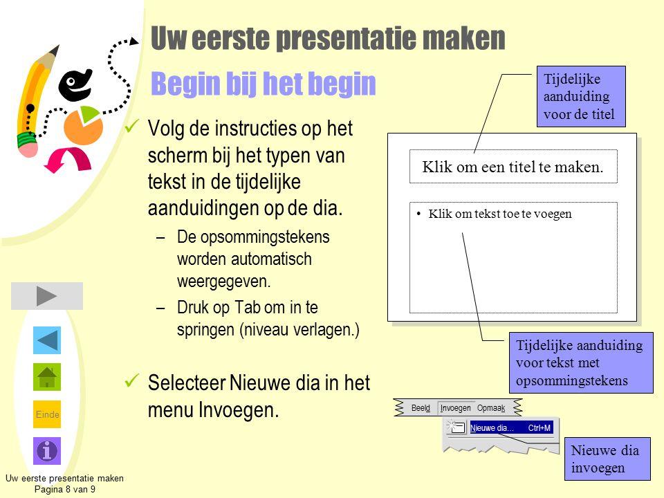 Einde Uw eerste presentatie maken Pagina 8 van 9 Klik om een titel te maken. Klik om tekst toe te voegen Tijdelijke aanduiding voor de titel Tijdelijk