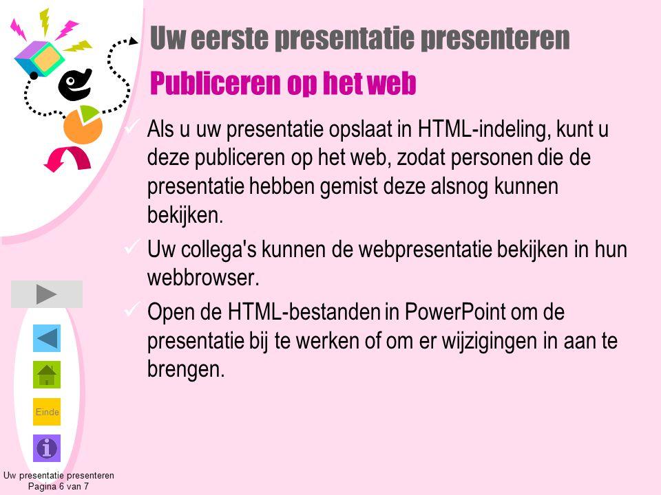 Einde Uw eerste presentatie presenteren Publiceren op het web Als u uw presentatie opslaat in HTML-indeling, kunt u deze publiceren op het web, zodat