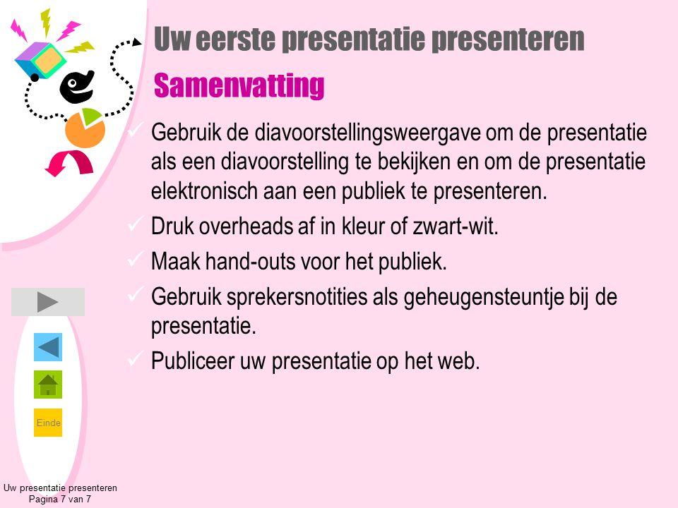 Einde Uw presentatie presenteren Pagina 7 van 7 Uw eerste presentatie presenteren Samenvatting Gebruik de diavoorstellingsweergave om de presentatie a
