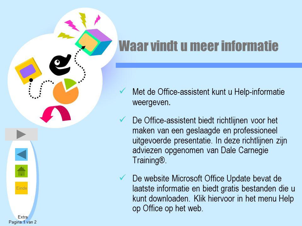 Einde Waar vindt u meer informatie Met de Office-assistent kunt u Help-informatie weergeven. De Office-assistent biedt richtlijnen voor het maken van