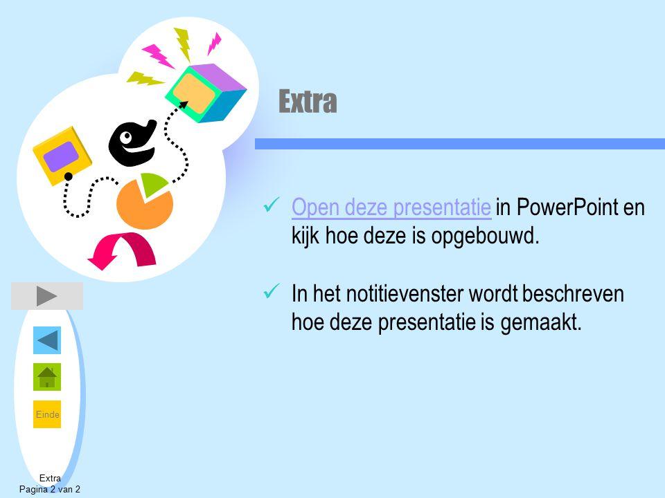 Einde Extra Open deze presentatie in PowerPoint en kijk hoe deze is opgebouwd. Open deze presentatie In het notitievenster wordt beschreven hoe deze p
