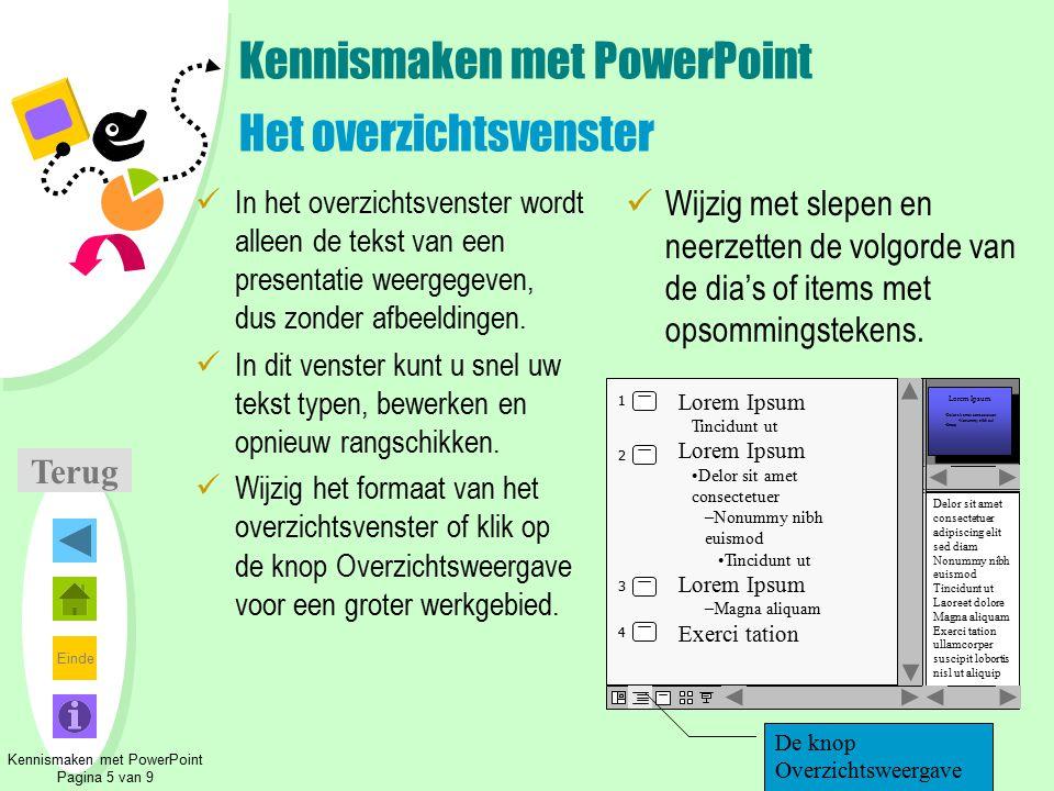 Einde Terug Kennismaken met PowerPoint Het overzichtsvenster In het overzichtsvenster wordt alleen de tekst van een presentatie weergegeven, dus zonde