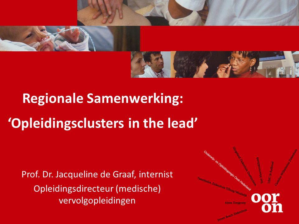 Regionale Samenwerking: 'Opleidingsclusters in the lead' Prof. Dr. Jacqueline de Graaf, internist Opleidingsdirecteur (medische) vervolgopleidingen