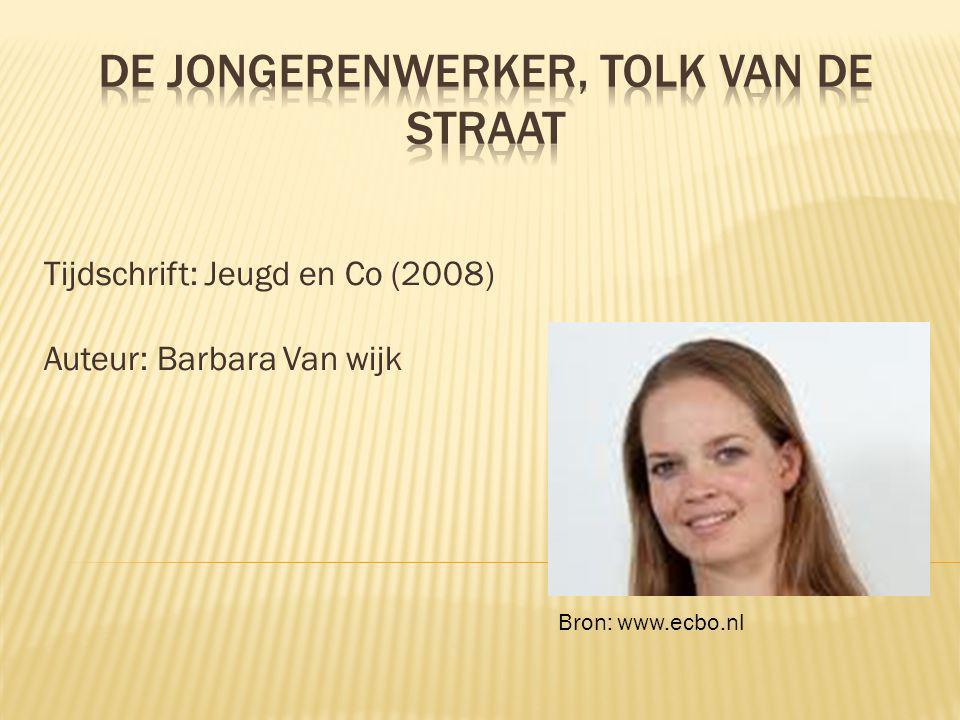 Tijdschrift: Jeugd en Co (2008) Auteur: Barbara Van wijk Bron: www.ecbo.nl