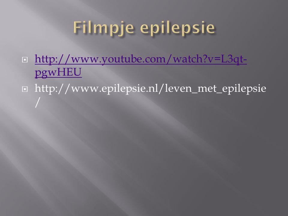  http://www.youtube.com/watch?v=L3qt- pgwHEU http://www.youtube.com/watch?v=L3qt- pgwHEU  http://www.epilepsie.nl/leven_met_epilepsie /