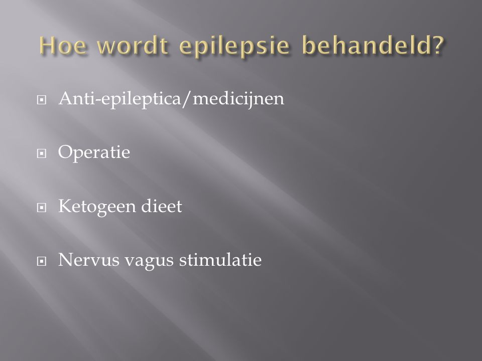  Anti-epileptica/medicijnen  Operatie  Ketogeen dieet  Nervus vagus stimulatie