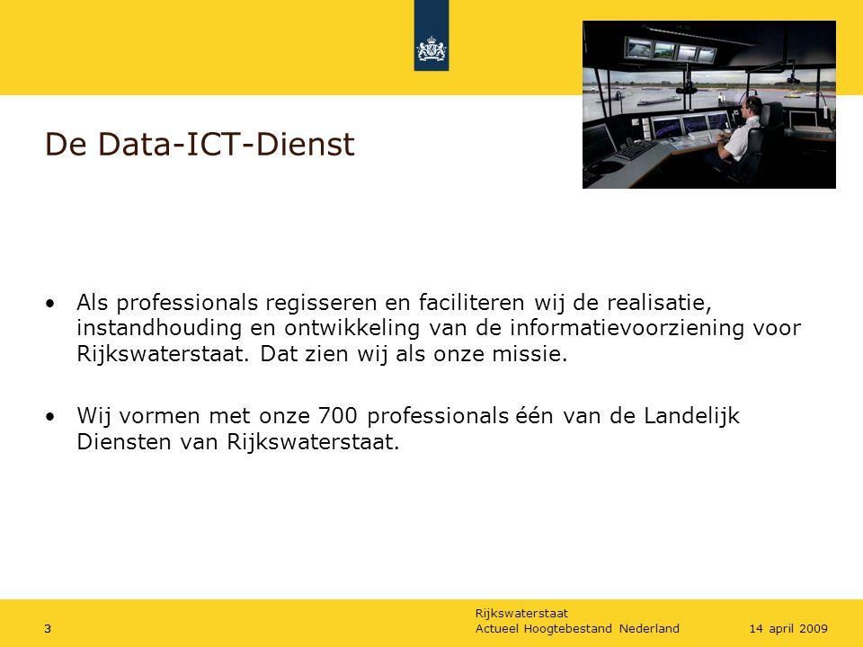 Rijkswaterstaat Actueel Hoogtebestand Nederland414 april 2009 De Data-ICT-Dienst De Data-ICT-Dienst zorgt voor data-inwinning, beheer van ingewonnen data, dataverstrekking, ICT-beheer en ICT-ontwikkeling ter ondersteuning van Rijkswaterstaat.