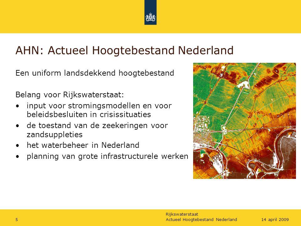 Rijkswaterstaat Actueel Hoogtebestand Nederland514 april 2009 AHN: Actueel Hoogtebestand Nederland Een uniform landsdekkend hoogtebestand Belang voor