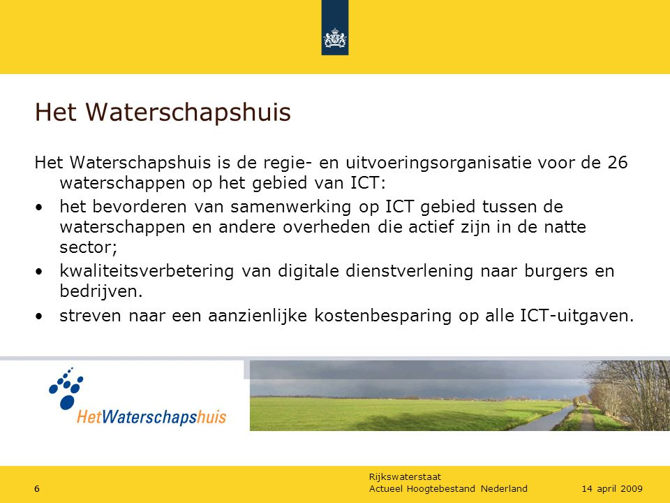 Rijkswaterstaat Actueel Hoogtebestand Nederland614 april 2009 Het Waterschapshuis Het Waterschapshuis is de regie- en uitvoeringsorganisatie voor de 2