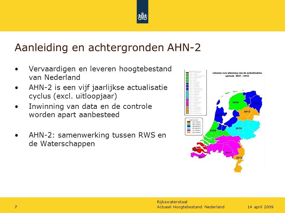 Rijkswaterstaat Actueel Hoogtebestand Nederland714 april 2009 Aanleiding en achtergronden AHN-2 Vervaardigen en leveren hoogtebestand van Nederland AH