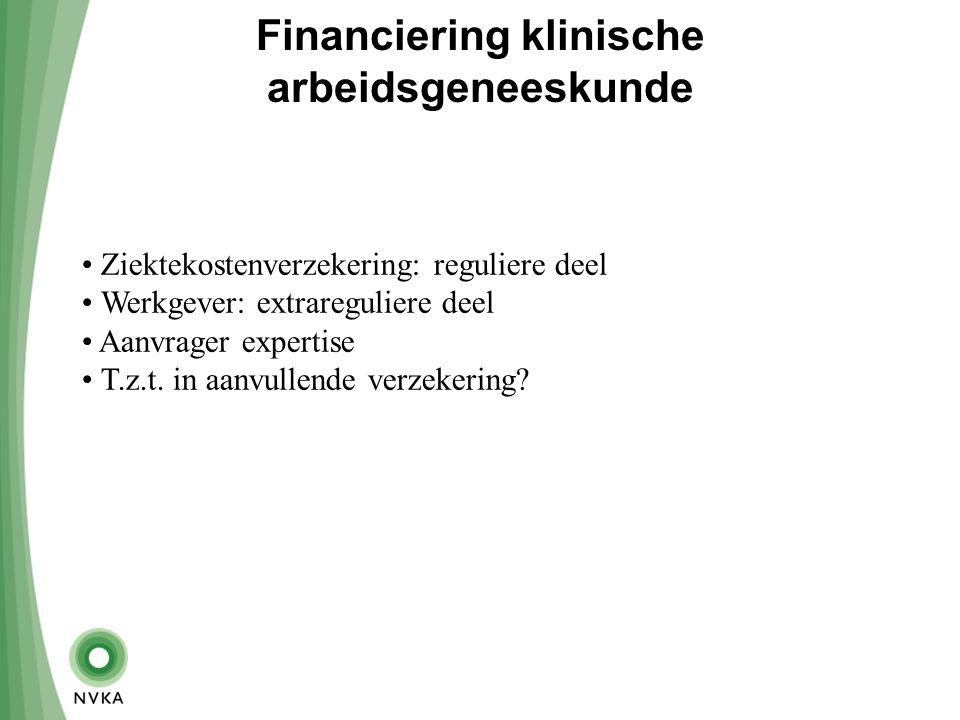 Financiering klinische arbeidsgeneeskunde Ziektekostenverzekering: reguliere deel Werkgever: extrareguliere deel Aanvrager expertise T.z.t.