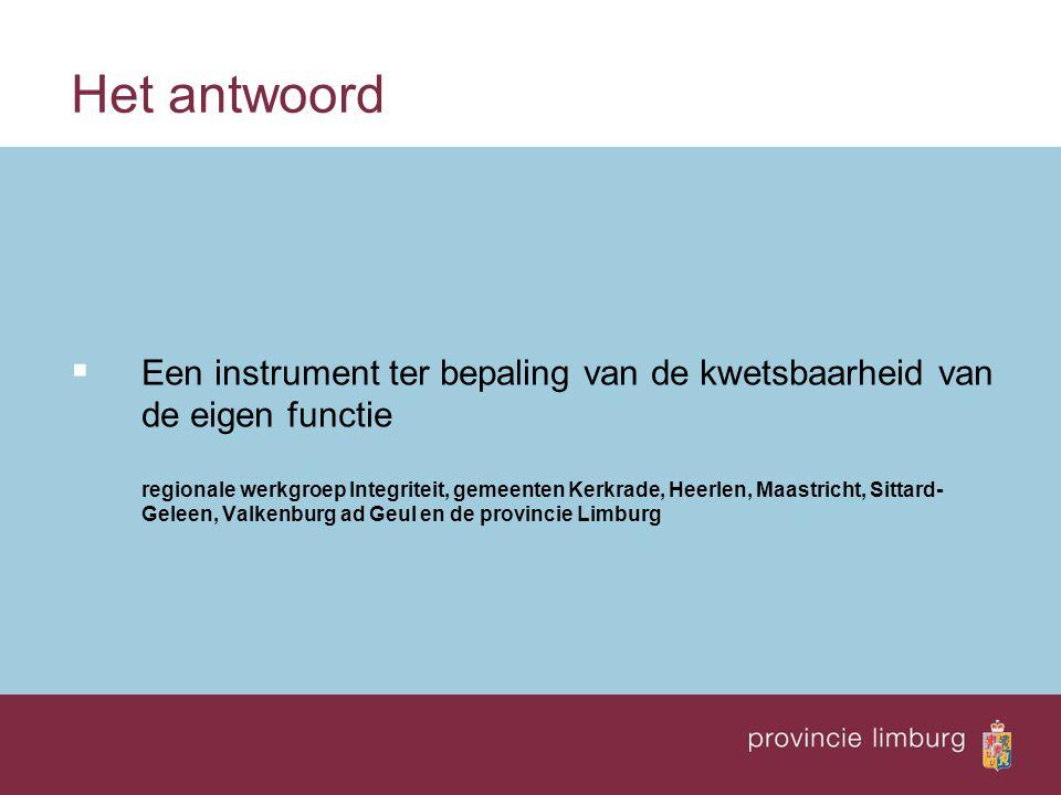 Het antwoord  Een instrument ter bepaling van de kwetsbaarheid van de eigen functie regionale werkgroep Integriteit, gemeenten Kerkrade, Heerlen, Maa