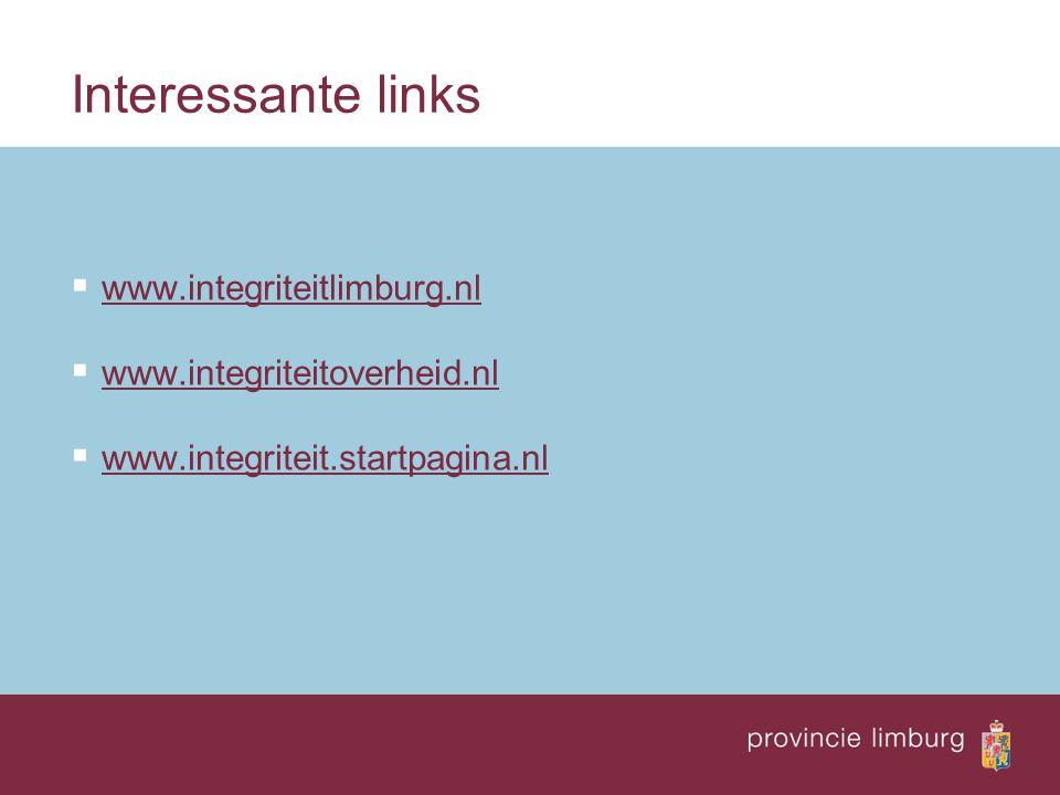 Interessante links  www.integriteitlimburg.nl www.integriteitlimburg.nl  www.integriteitoverheid.nl www.integriteitoverheid.nl  www.integriteit.sta