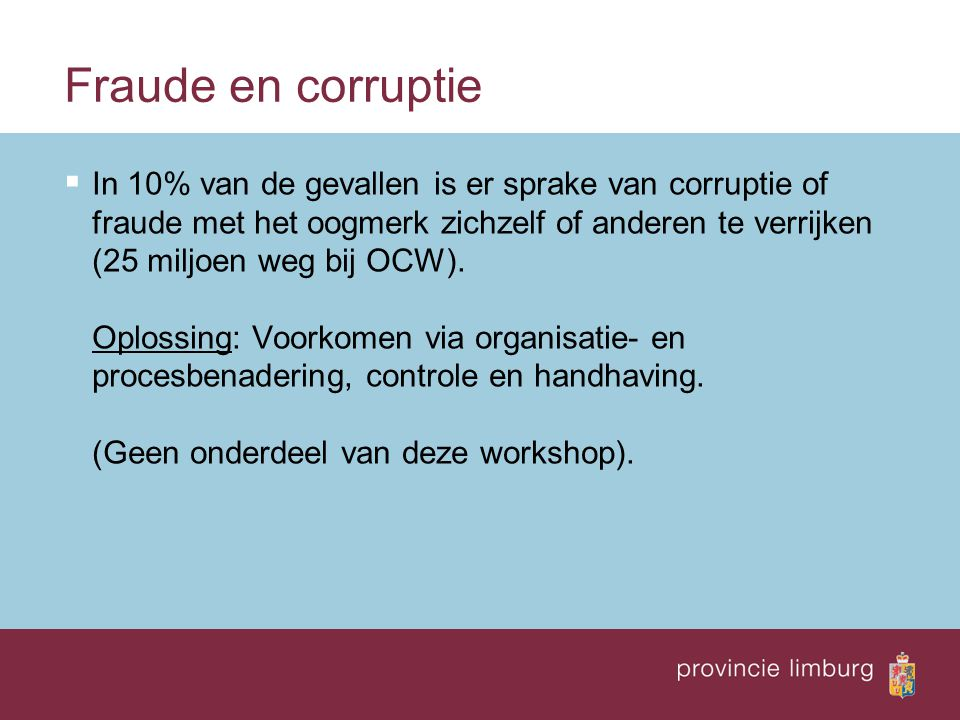 Fraude en corruptie  In 10% van de gevallen is er sprake van corruptie of fraude met het oogmerk zichzelf of anderen te verrijken (25 miljoen weg bij