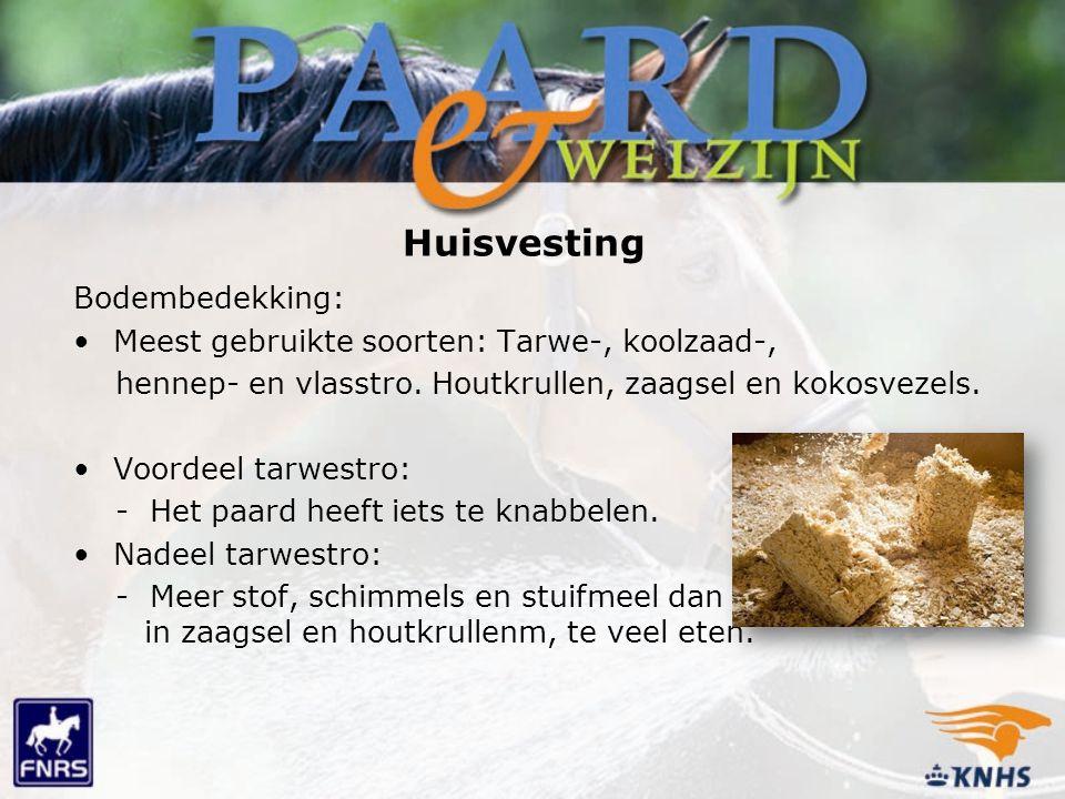 Huisvesting Bodembedekking: Meest gebruikte soorten: Tarwe-, koolzaad-, hennep- en vlasstro. Houtkrullen, zaagsel en kokosvezels. Voordeel tarwestro: