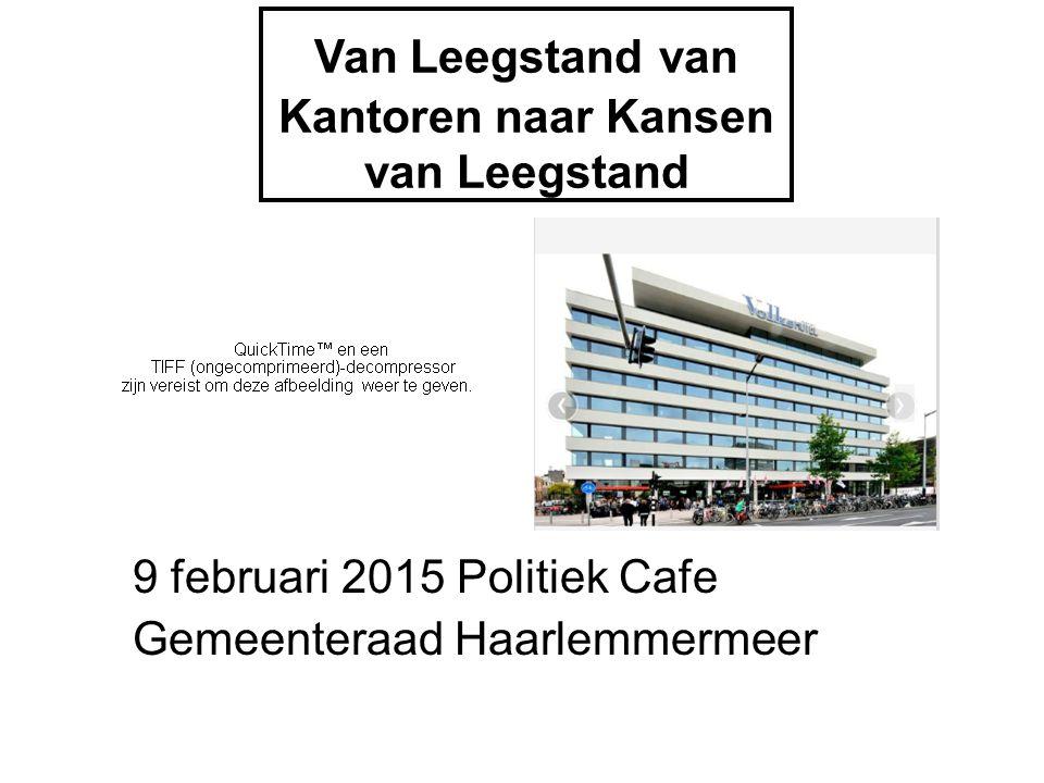 Van Leegstand van Kantoren naar Kansen van Leegstand 9 februari 2015 Politiek Cafe Gemeenteraad Haarlemmermeer
