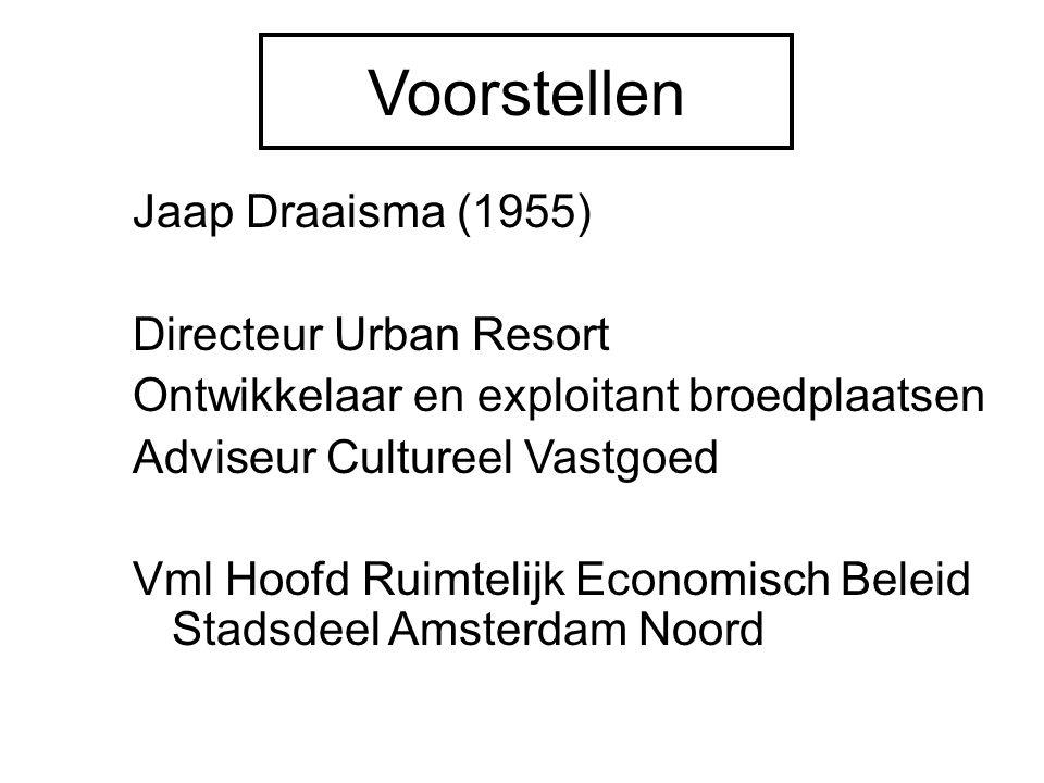 Voorstellen Jaap Draaisma (1955) Directeur Urban Resort Ontwikkelaar en exploitant broedplaatsen Adviseur Cultureel Vastgoed Vml Hoofd Ruimtelijk Economisch Beleid Stadsdeel Amsterdam Noord