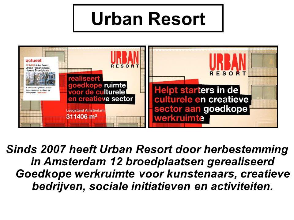 Urban Resort Sinds 2007 heeft Urban Resort door herbestemming in Amsterdam 12 broedplaatsen gerealiseerd Goedkope werkruimte voor kunstenaars, creatie