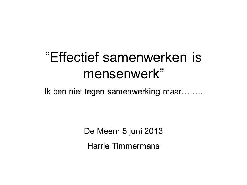 Effectief samenwerken is mensenwerk Ik ben niet tegen samenwerking maar……..