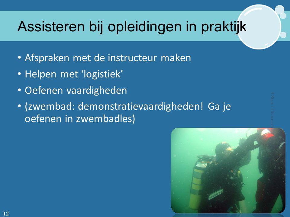 Assisteren bij opleidingen in praktijk Afspraken met de instructeur maken Helpen met 'logistiek' Oefenen vaardigheden (zwembad: demonstratievaardigheden.