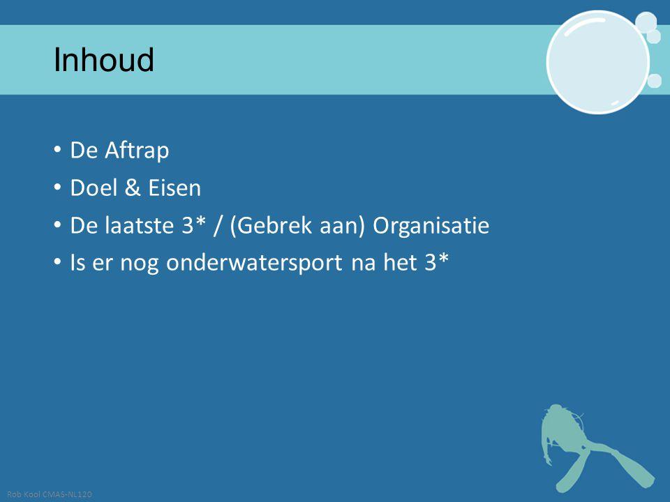 Inhoud De Aftrap Doel & Eisen De laatste 3* / (Gebrek aan) Organisatie Is er nog onderwatersport na het 3* Rob Kool CMAS-NL120