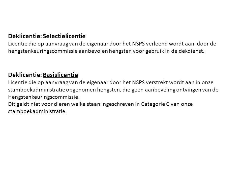 Deklicentie: Selectielicentie Licentie die op aanvraag van de eigenaar door het NSPS verleend wordt aan, door de hengstenkeuringscommissie aanbevolen hengsten voor gebruik in de dekdienst.
