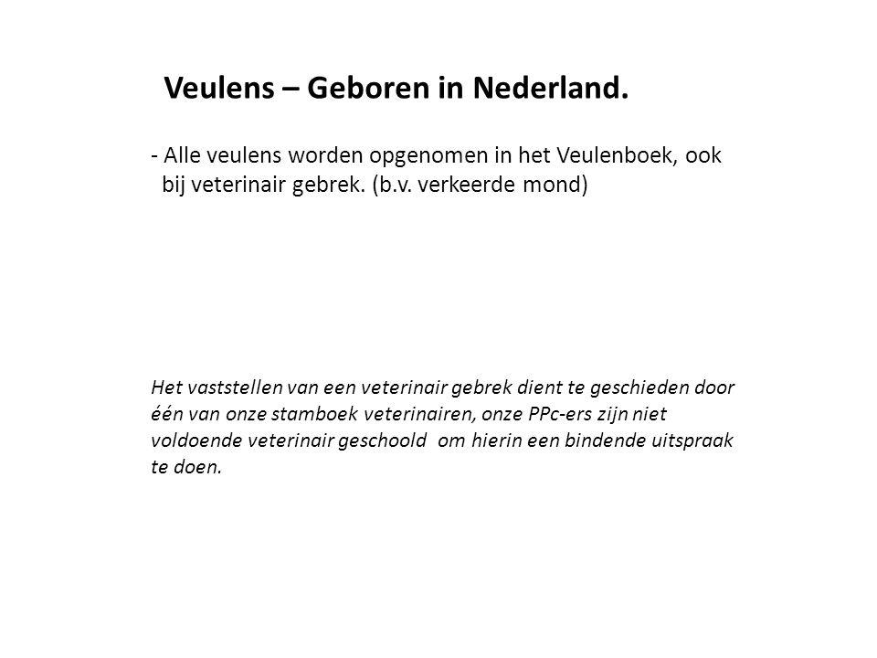 - Alle veulens worden opgenomen in het Veulenboek, ook bij veterinair gebrek.
