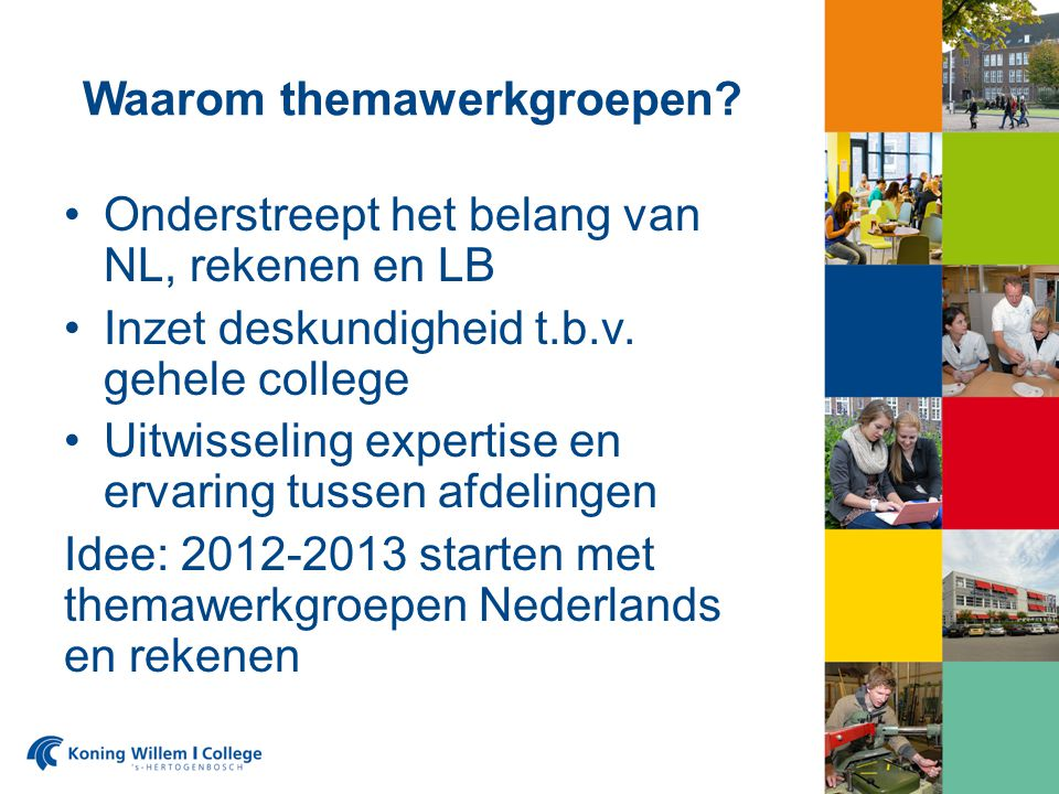 Waarom themawerkgroepen? Onderstreept het belang van NL, rekenen en LB Inzet deskundigheid t.b.v. gehele college Uitwisseling expertise en ervaring tu