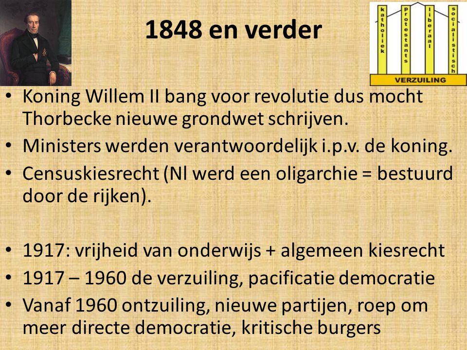 1848 en verder Koning Willem II bang voor revolutie dus mocht Thorbecke nieuwe grondwet schrijven. Ministers werden verantwoordelijk i.p.v. de koning.