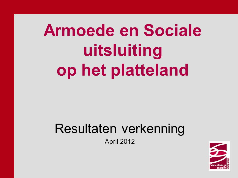 Armoede en Sociale uitsluiting op het platteland Resultaten verkenning April 2012