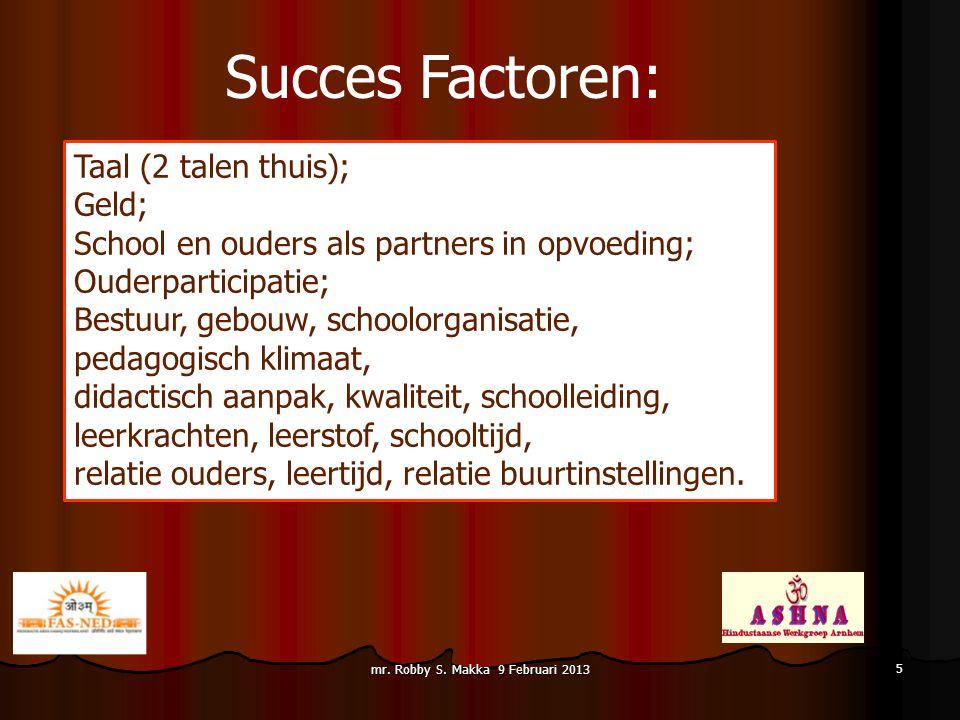 Succes Factoren: Taal (2 talen thuis); Geld; School en ouders als partners in opvoeding; Ouderparticipatie; Bestuur, gebouw, schoolorganisatie, pedago