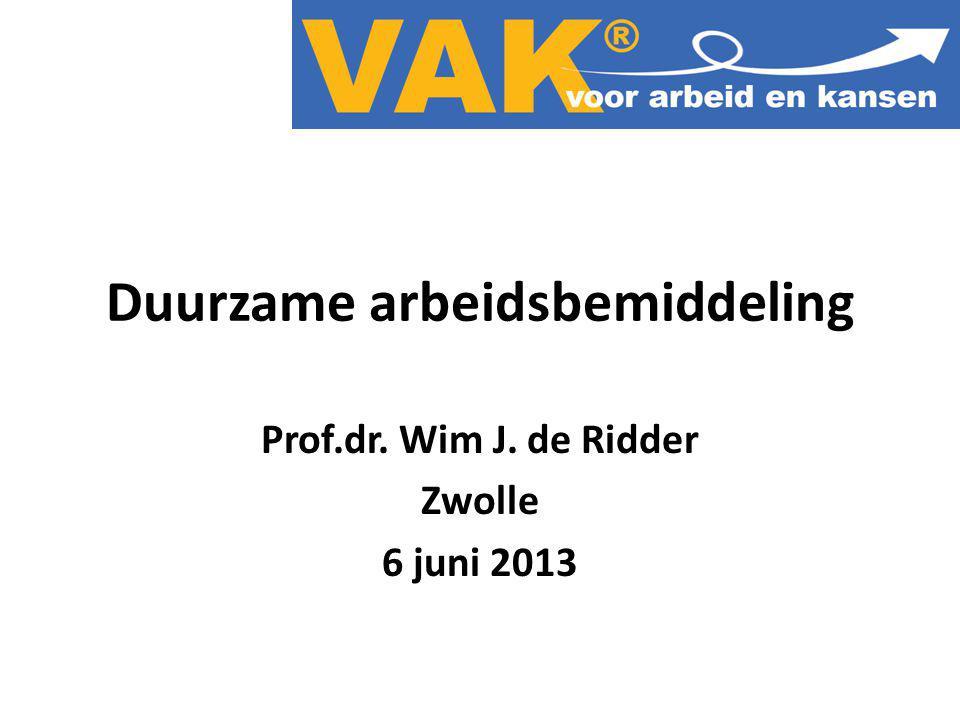 Duurzame arbeidsbemiddeling Prof.dr. Wim J. de Ridder Zwolle 6 juni 2013