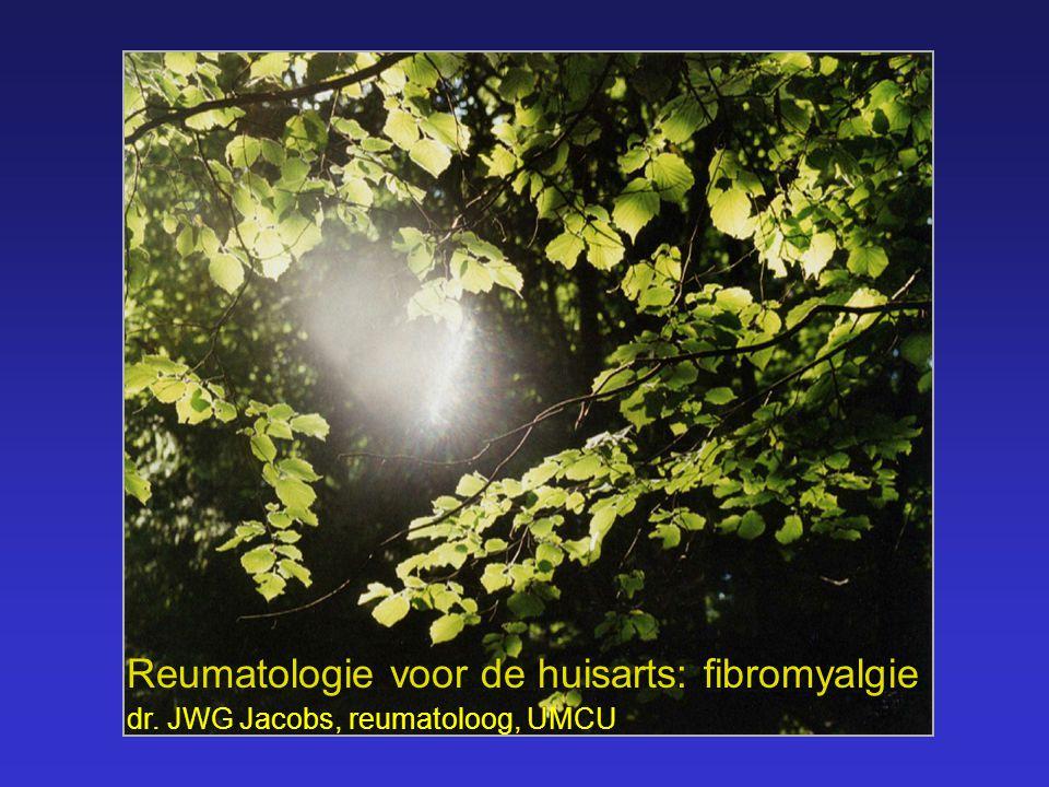 Reumatologie voor de huisarts: fibromyalgie dr. JWG Jacobs, reumatoloog, UMCU