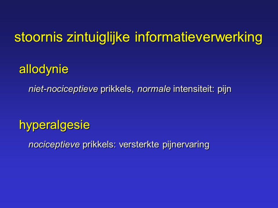 allodynie niet-nociceptieve prikkels, normale intensiteit: pijn hyperalgesie nociceptieve prikkels: versterkte pijnervaring stoornis zintuiglijke info