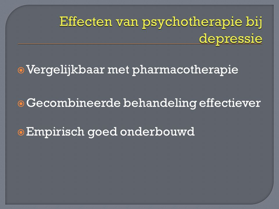  Vergelijkbaar met pharmacotherapie  Gecombineerde behandeling effectiever  Empirisch goed onderbouwd