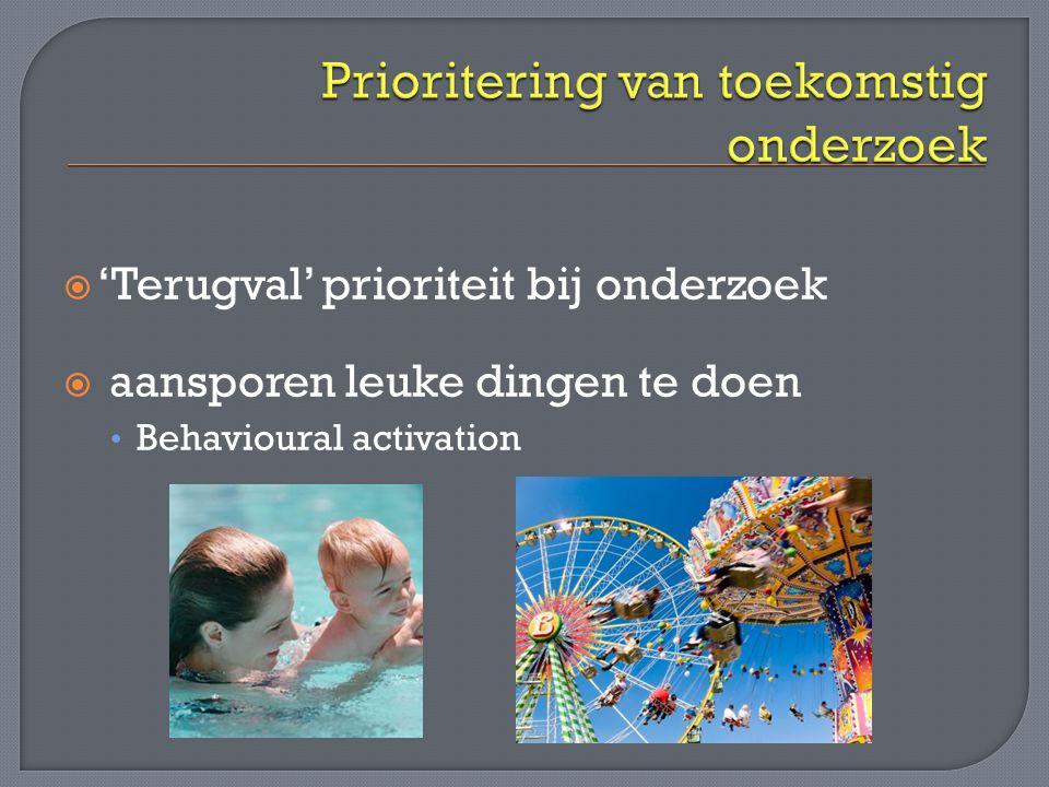  'Terugval' prioriteit bij onderzoek  aansporen leuke dingen te doen Behavioural activation