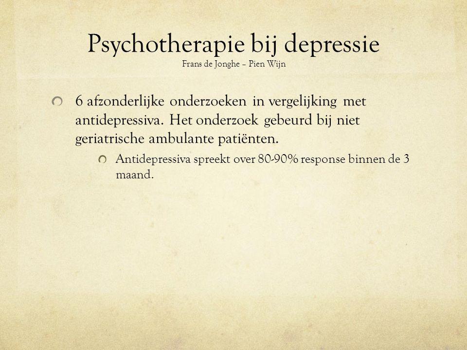 Psychotherapie bij depressie Frans de Jonghe – Pien Wijn 6 afzonderlijke onderzoeken in vergelijking met antidepressiva.