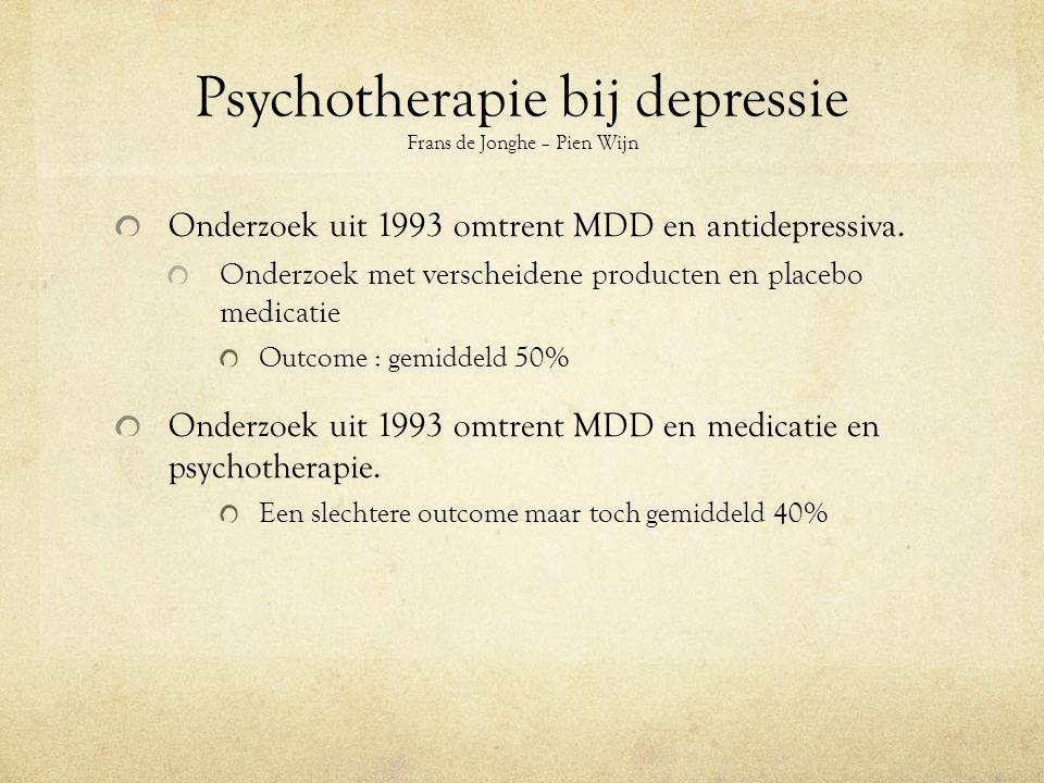 Psychotherapie bij depressie Frans de Jonghe – Pien Wijn Onderzoek uit 1993 omtrent MDD en antidepressiva.