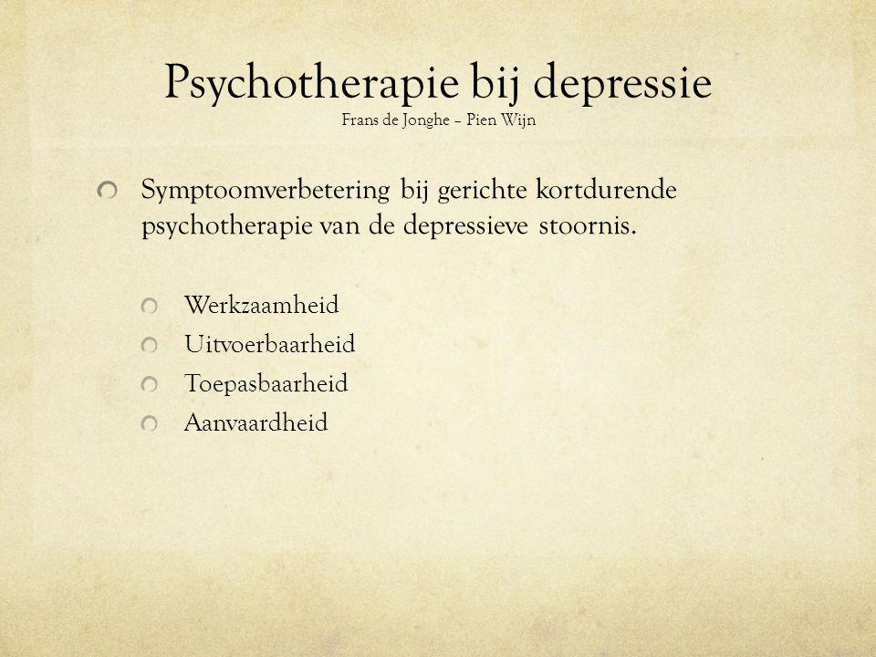 Psychotherapie bij depressie Frans de Jonghe – Pien Wijn Symptoomverbetering bij gerichte kortdurende psychotherapie van de depressieve stoornis.