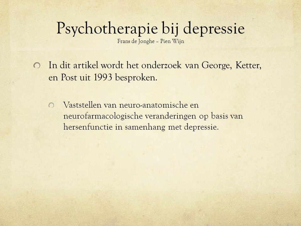 Psychotherapie bij depressie Frans de Jonghe – Pien Wijn In dit artikel wordt het onderzoek van George, Ketter, en Post uit 1993 besproken.