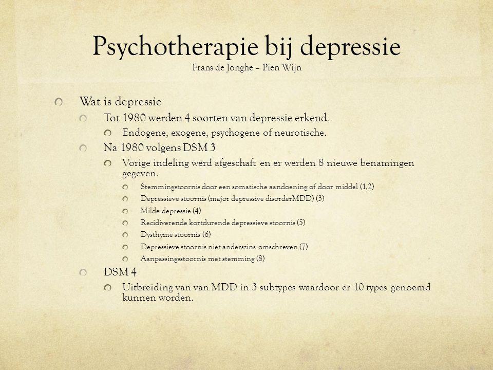 Psychotherapie bij depressie Frans de Jonghe – Pien Wijn Wat is depressie Tot 1980 werden 4 soorten van depressie erkend.