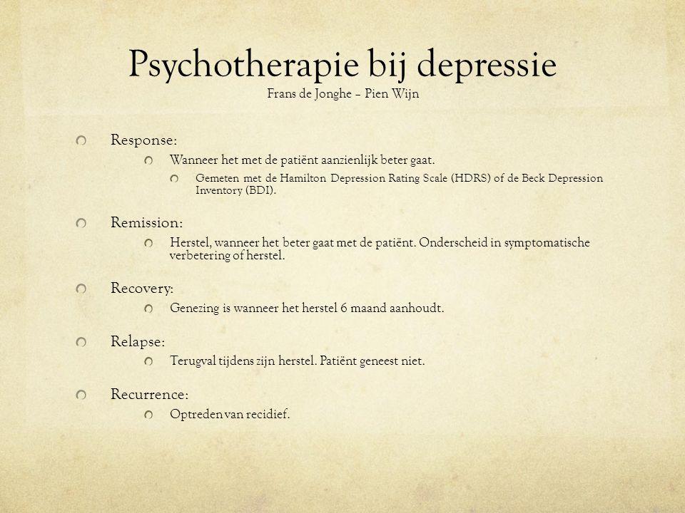 Psychotherapie bij depressie Frans de Jonghe – Pien Wijn Response: Wanneer het met de patiënt aanzienlijk beter gaat.